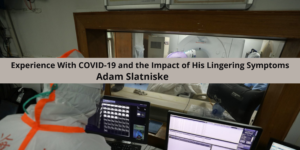 Experience With COVID-19 and the Impact of His Lingering Symptoms